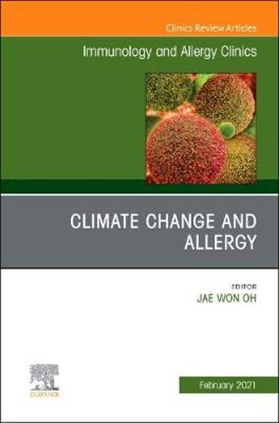 Climate Change and Allergy, An Issue of Immunology and Allergy Clinics of North America - Jae Won Oh