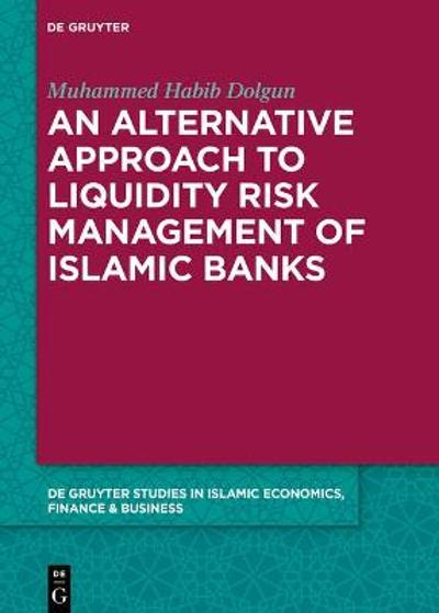 An Alternative Approach to Liquidity Risk Management of Islamic Banks - Muhammed Habib Dolgun