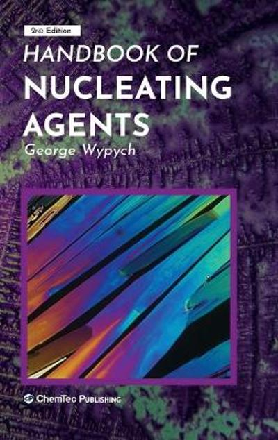 Handbook of Nucleating Agents - George Wypych