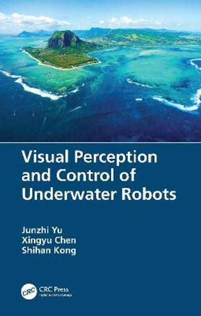 Visual Perception and Control of Underwater Robots - Junzhi Yu