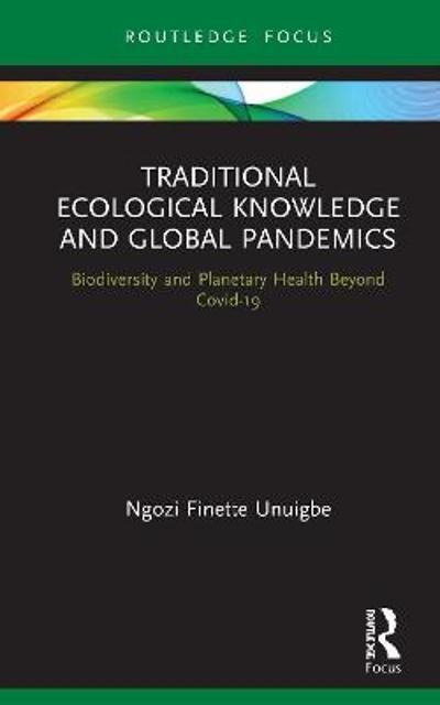 Traditional Ecological Knowledge and Global Pandemics - Ngozi Finette Unuigbe
