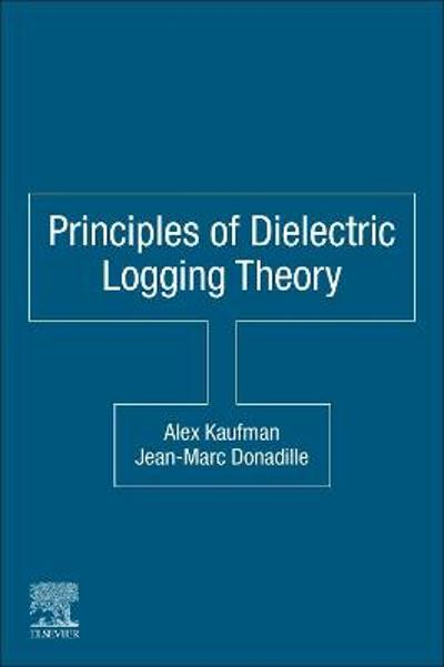 Principles of Dielectric Logging Theory - Alex Kaufman