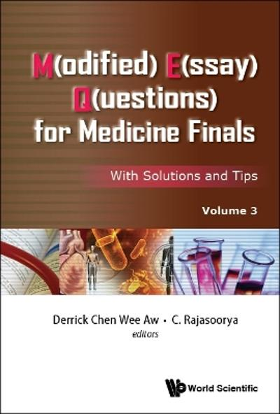 M(odified) E(ssay) Q(uestions) For Medicine Finals: With Solutions And Tips, Volume 3 - Derrick Chen Wee Aw