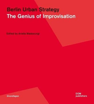 Berlin Urban Strategy: The Genius of Improvisation - Ariella Masboungi