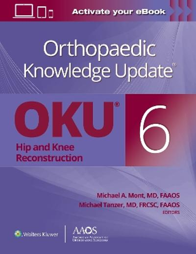 Orthopaedic Knowledge Update (R): Hip and Knee Reconstruction 6 Print + Ebook - Michael A. Mont