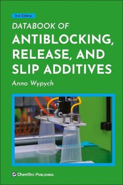 Databook of Antiblocking, Release, and Slip Additives - Anna Wypych