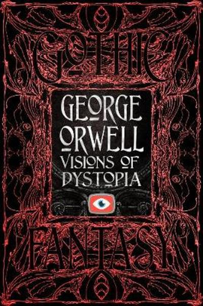 George Orwell Visions of Dystopia - GEORGE ORWELL