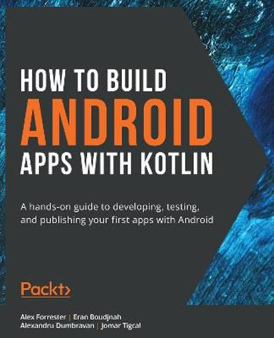 How to Build Android Apps with Kotlin - Alex Forrester