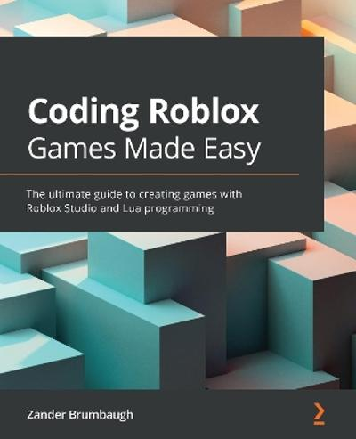Coding Roblox Games Made Easy - Zander Brumbaugh