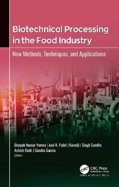 Biotechnical Processing in the Food Industry - Deepak Kumar Verma