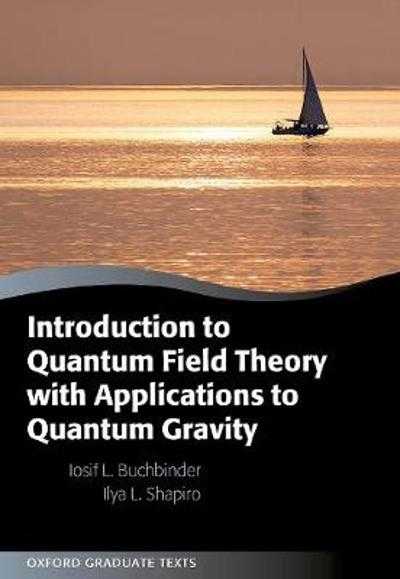 Introduction to Quantum Field Theory with Applications to Quantum Gravity - Iosif L. Buchbinder