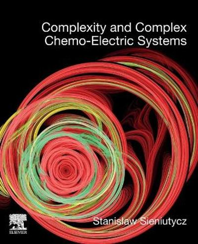 Complexity and Complex Chemo-Electric Systems - Stanislaw Sieniutycz