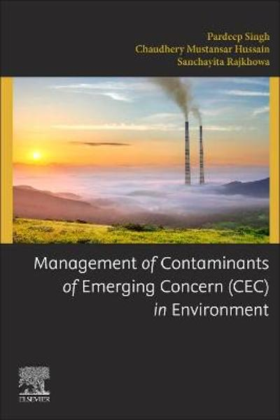Management of Contaminants of Emerging Concern (CEC) in Environment - Pardeep Singh