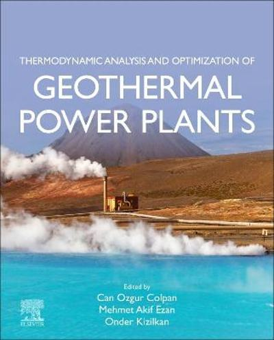 Thermodynamic Analysis and Optimization of Geothermal Power Plants - Can Ozgur Colpan