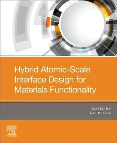 Hybrid Atomic-Scale Interface Design for Materials Functionality - Ajit K. Roy