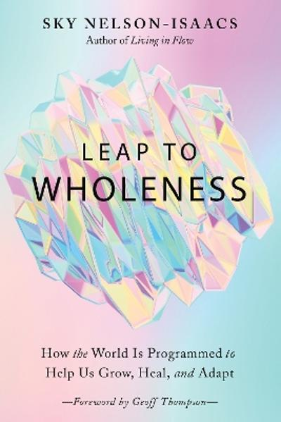 Leap to Wholeness - Sky Nelson-Isaacs