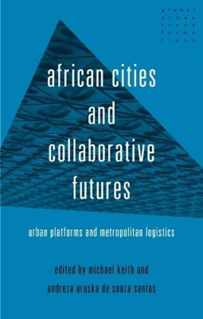 African Cities and Collaborative Futures - Michael Keith