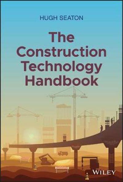 The Construction Technology Handbook - Hugh Seaton