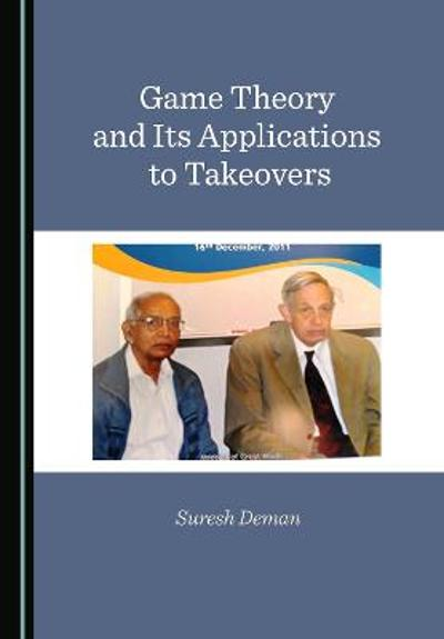 Game Theory and Its Applications to Takeovers - Suresh Deman