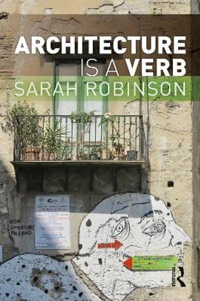 Architecture is a Verb - Sarah Robinson