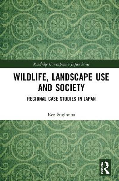 Wildlife, Landscape Use and Society - Ken Sugimura