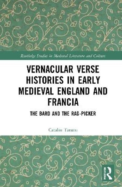 Vernacular Verse Histories in Early Medieval England and Francia - Catalin Taranu