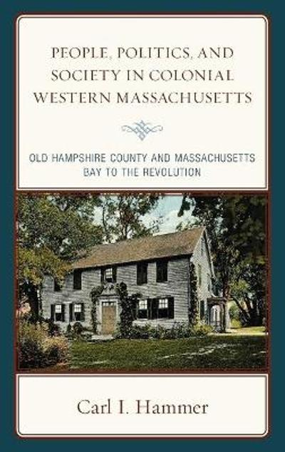 People, Politics, and Society in Colonial Western Massachusetts - Carl I. Hammer