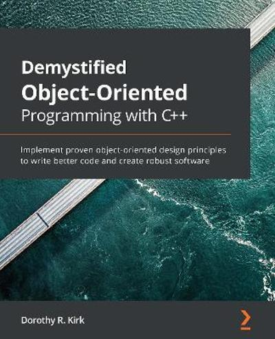 Demystified Object-Oriented Programming with C++ - Dorothy R. Kirk
