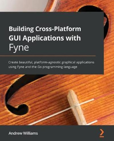 Building Cross-Platform GUI Applications with Fyne - Andrew Williams