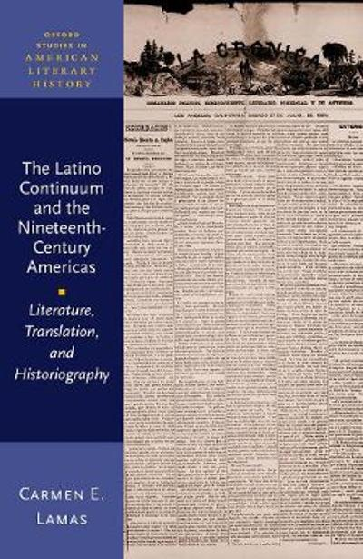The Latino Continuum and the Nineteenth-Century Americas - Carmen E. Lamas