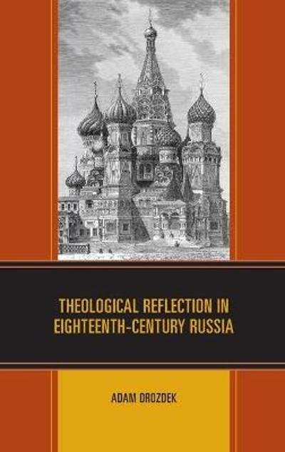 Theological Reflection in Eighteenth-Century Russia - Adam Drozdek