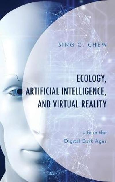 Ecology, Artificial Intelligence, and Virtual Reality - Sing C. Chew