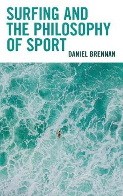 Surfing and the Philosophy of Sport - Daniel Brennan