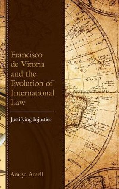 Francisco de Vitoria and the Evolution of International Law - Amaya Amell