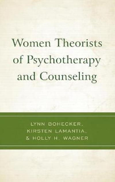 Women Theorists of Psychotherapy and Counseling - Lynn Bohecker