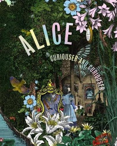 Alice, Curiouser and Curiouser - Kate Bailey
