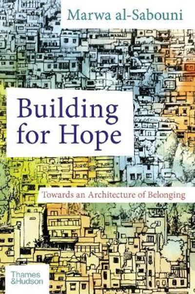 Building for Hope - Marwa Al-Sabouni