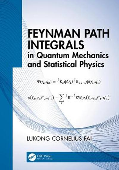 Feynman Path Integrals in Quantum Mechanics and Statistical Physics - Lukong Cornelius Fai