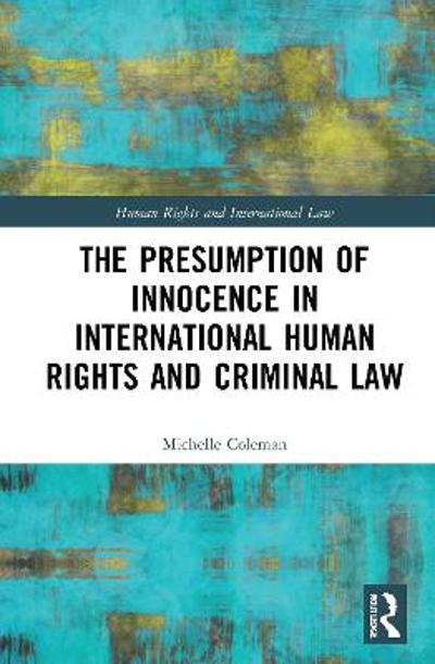 The Presumption of Innocence in International Human Rights and Criminal Law - Michelle Coleman