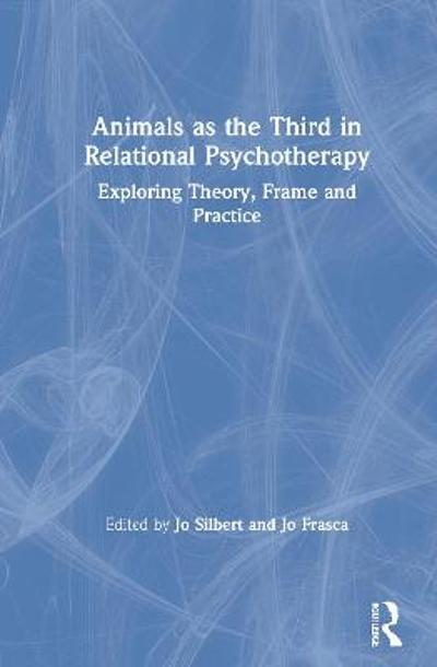 Animals as the Third in Relational Psychotherapy - Jo Silbert