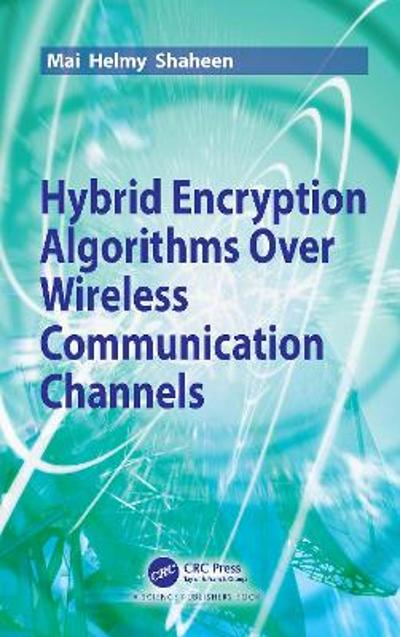 Hybrid Encryption Algorithms over Wireless Communication Channels - Mai Helmy Shaheen
