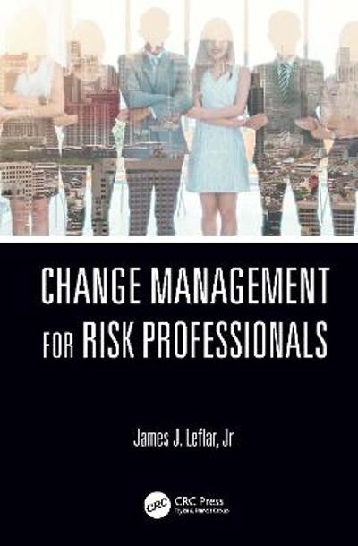 Change Management for Risk Professionals - James J. Leflar Jr