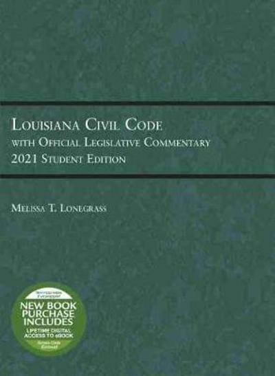 Louisiana Civil Code with Official Legislative Commentary - Melissa T. Lonegrass