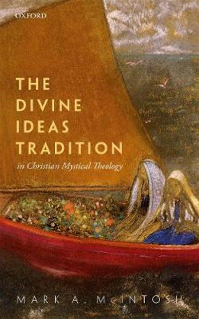 The Divine Ideas Tradition in Christian Mystical Theology - Mark A. McIntosh