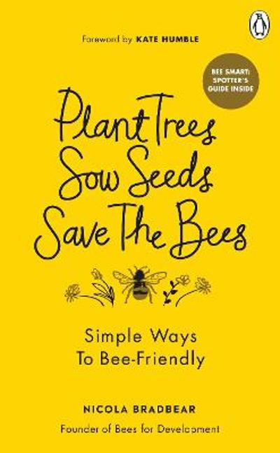 Plant Trees, Sow Seeds, Save The Bees - Nicola Bradbear