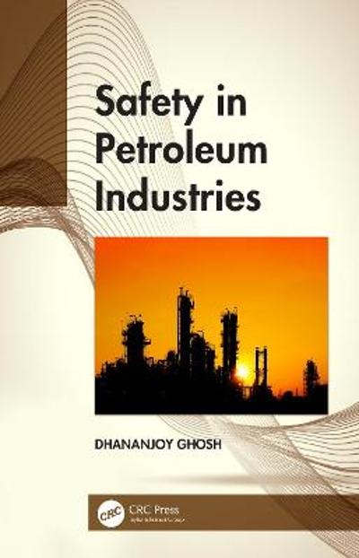 Safety in Petroleum Industries - Dhananjoy Ghosh