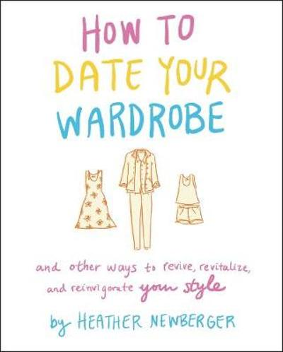 How to Date Your Wardrobe - Heather Newberger
