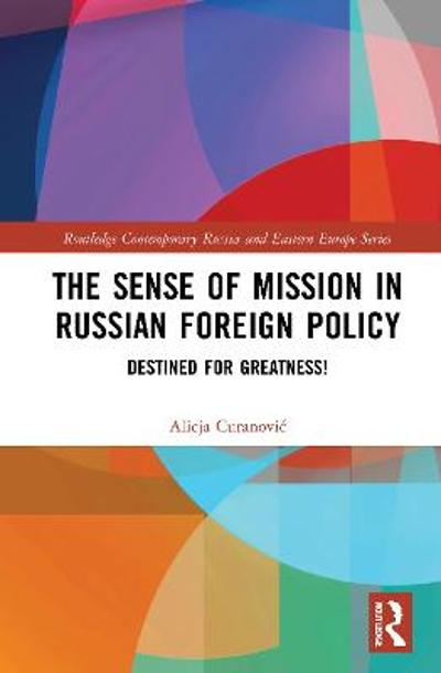 The Sense of Mission in Russian Foreign Policy - Alicja Curanovic