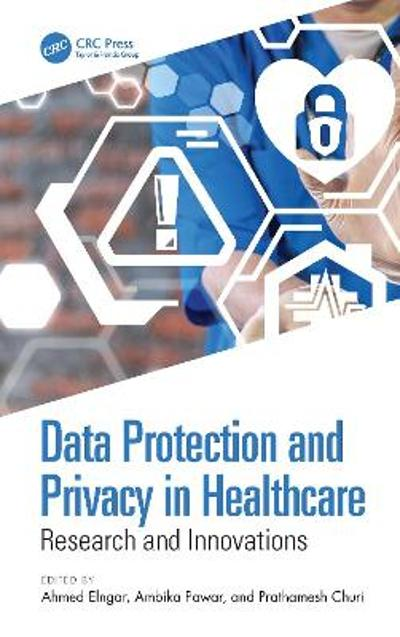 Data Protection and Privacy in Healthcare - Ahmed Elngar