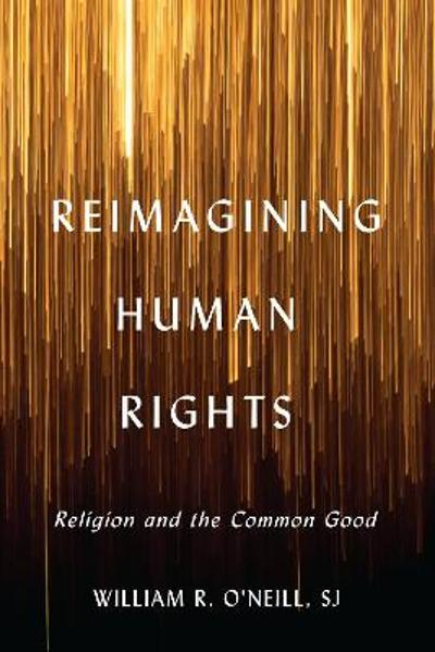 Reimagining Human Rights - William R. O'Neill